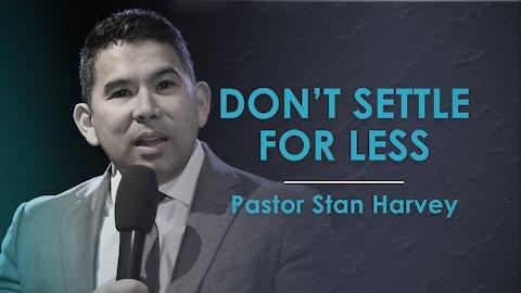 Don't Settle For Less - Pastor Stan Harvey