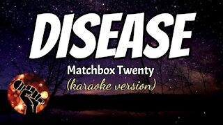 DISEASE - MATCHBOX TWENTY (karaoke version)