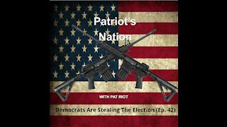 Democrats Are Stealing The Election (Ep. 42) - Patriot's Nation