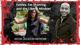 Fatties, Fat Shaming, and the Liberal Mindset - The Kevin Jackson Network KEV TALKS