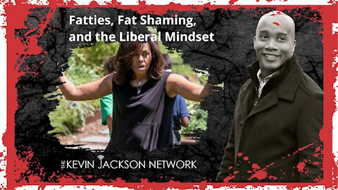 Fatties, Fat Shaming, and the Liberal Mindset - The Kevin Jackson Network MINUTE NEWS