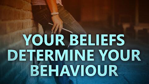 Your beliefs determine your behaviour