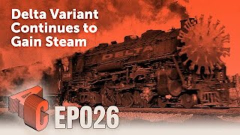 Episode 26: Delta Variant Continues To Gain Steam
