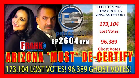 EP 2604 6PM ARIZONA MUST DECERTIFY 173,104 LOST VOTES, 96,389 GHOST VOTES