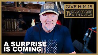 A Surprise is Coming | Give Him 15: Daily Prayer with Dutch