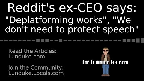 """Reddit's ex-CEO says: """"Deplatforming works"""", """"We don't need to protect speech"""""""