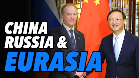 China-Russia closer with each day, as Eurasia bloc rises