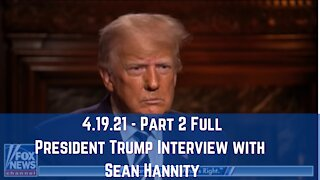 President Trump Interview with Sean Hannity 4.19.21 - Part 2