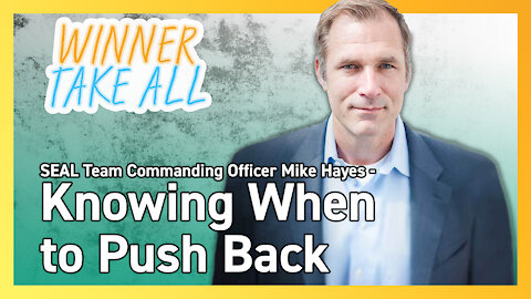 Knowing When to Push Back - SEAL Team Commander Mike Hayes