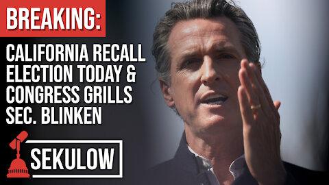 BREAKING: California Recall Election Today & Congress Grills Sec. Blinken