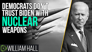 Democrats Don't Trust Biden With NUCLEAR Weapons