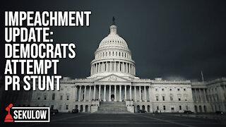 Impeachment Update: Democrats Attempt PR Stunt