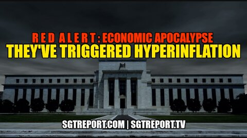 RED ALERT WARNING: THEY HAVE TRIGGERED HYPERINFLATION