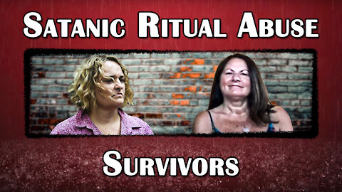 The Survivors of Satanic Ritual Abuse: Part 2
