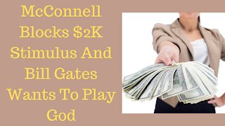 Mitch McConnell Blocks $2000 Stimulus And Bill Gates Wants To Play God!
