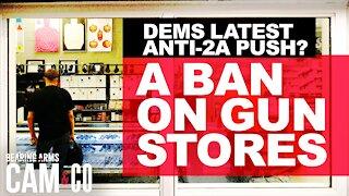 Dems Latest Anti-2A Push? A Ban On Gun Stores
