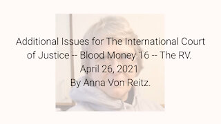 Additional Issues for The International Court of Justice-Blood Money 16-Apr 26 2021 By Anna VonReitz