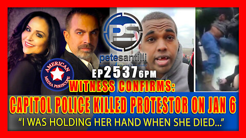 EP 2537-6PM WITNESS CONFIRMS: CAPITOL POLICE KILLED PROTESTOR ON JAN 6TH