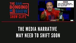 The Media Narrative May Need To Shift Soon - Dan Bongino Show Clips