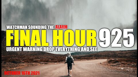 FINAL HOUR 925 - URGENT WARNING DROP EVERYTHING AND SEE - WATCHMAN SOUNDING THE ALARM