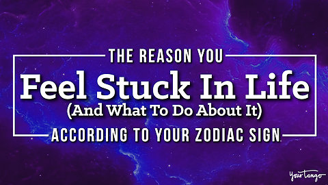 The Reason You Feel Stuck In Life (And What To Do About It), According To Your Zodiac Sign