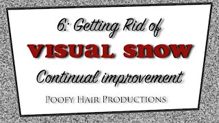 6 Getting Rid of Visual Snow, Continual Improvement