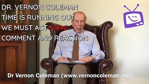 Dr Vernon Coleman - Time Is Running Out, We Must Act Now - Comment And Reaction