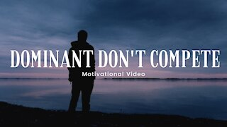 Dominant Don't Compete - Morning Motivational Video 4K | HD