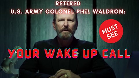 Must See: RETIRED U.S. ARMY COLONEL PHIL WALDRON: YOUR WAKE UP CALL