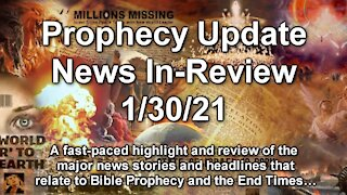Prophecy Update End Times News Headlines - 1/30/21