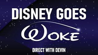 Direct with Devin: Disney Goes Woke