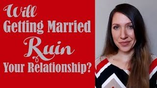 Will Getting Married Ruin Your Relationship?