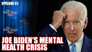 Ep.61 Joe Biden's Mental Health Crisis