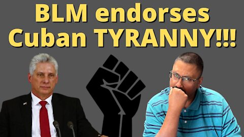 BLM supports CUBA'S TYRANNICAL DICTATORSHIP!!!