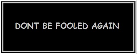 DONT BE FOOLED AGAIN 2