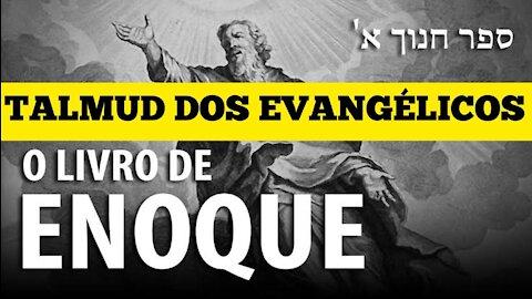 106 - Livro de Enoque Talmud dos Evangélicos