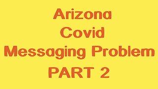Arizona Covid Messaging Problem Part 2