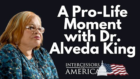 King: A Pro-Life Moment with Dr. Alveda King