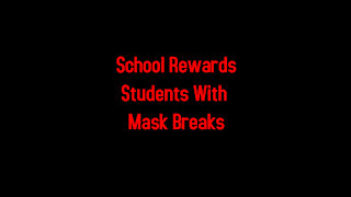 School Rewards Students With Mask Breaks 5-7-2021
