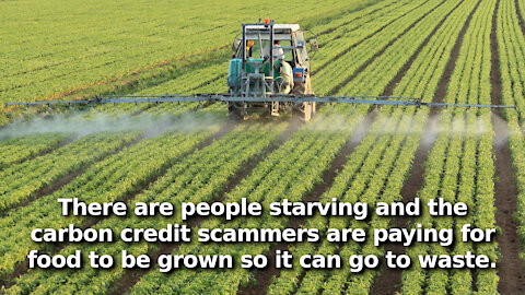 Latest Carbon Credit Scam. Pay Farmers to Grow Food Which Won't Be Put Into Food Supply to Be Eaten