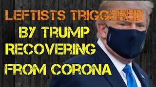 The Left Gets TRIGGERED From Trump Getting/Recovering From Coronavirus