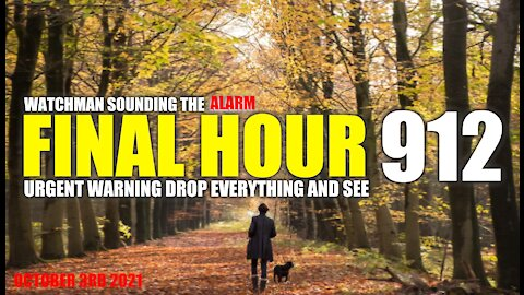 FINAL HOUR 912 - URGENT WARNING DROP EVERYTHING AND SEE - WATCHMAN SOUNDING THE ALARM