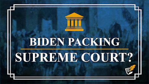 Is Biden Packing Supreme Court?   Constitution Corner
