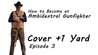 Episode 3 +1 Yard - How to Become an Ambidextral Gunfighter
