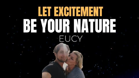 Channeling EUCY - Eternal Universal Consciousness Y | Let Excitement Be Your Nature