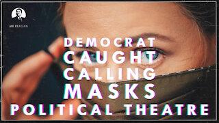 Dem Caught Calling Masks Political Theatre