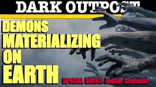 Dark Outpost 04-15-2021 Demons Materializing On Earth