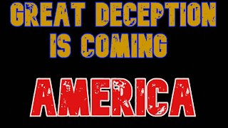 A Great Deception Is Coming!!! Wake Up!!!