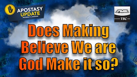 Does Making Believe We are God Make it so?