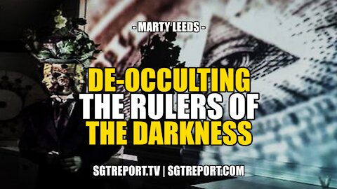 DE-OCCULTING THE RULERS OF THE DARKNESS -- Marty Leeds